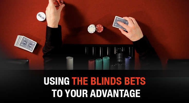 Using the blinds bets to your advantage
