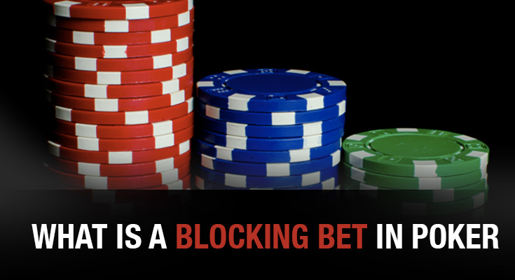 What Is A Blocking Bet In Poker