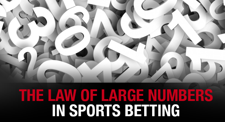 The Law Of Large Numbers in Sports Betting