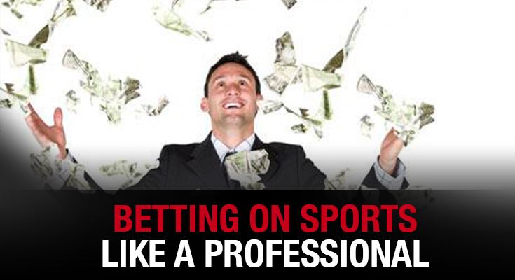 Betting on Sports Like a Professional