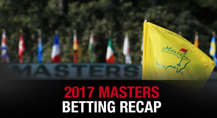 2017 Masters Betting Recap